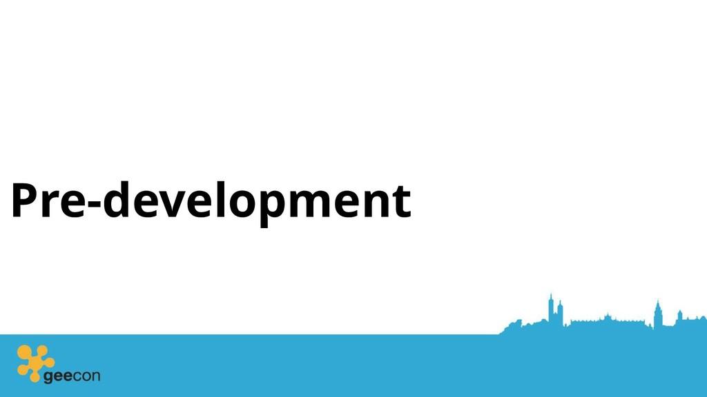 Pre-development