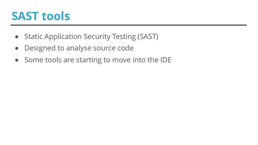 ● Static Application Security Testing (SAST) ● ...