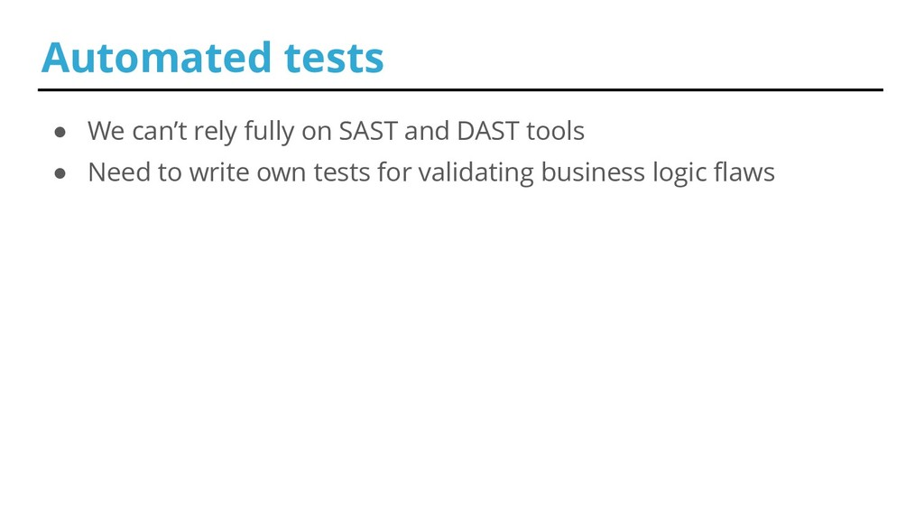 ● We can't rely fully on SAST and DAST tools ● ...