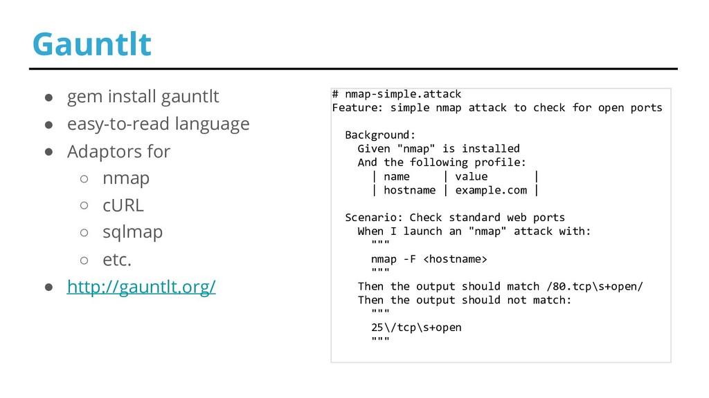 ● gem install gauntlt ● easy-to-read language ●...