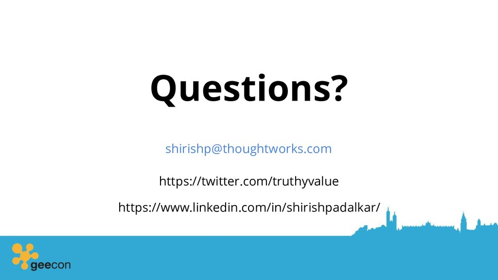 Questions? shirishp@thoughtworks.com https://tw...