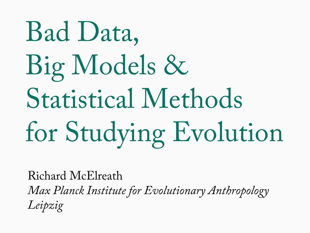 Bad Data, Big Models & Statistical Methods for ...