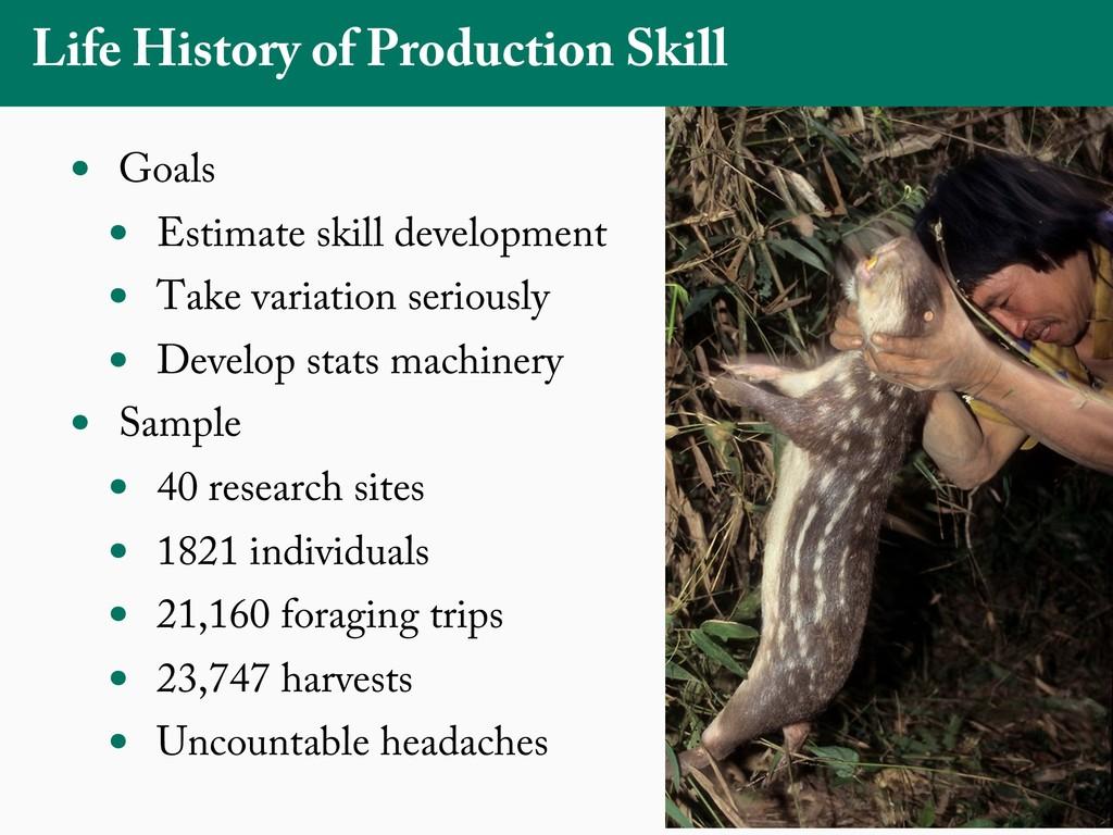 Life History of Production Skill • Goals • Esti...