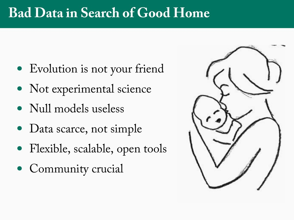 Bad Data in Search of Good Home • Evolution is ...