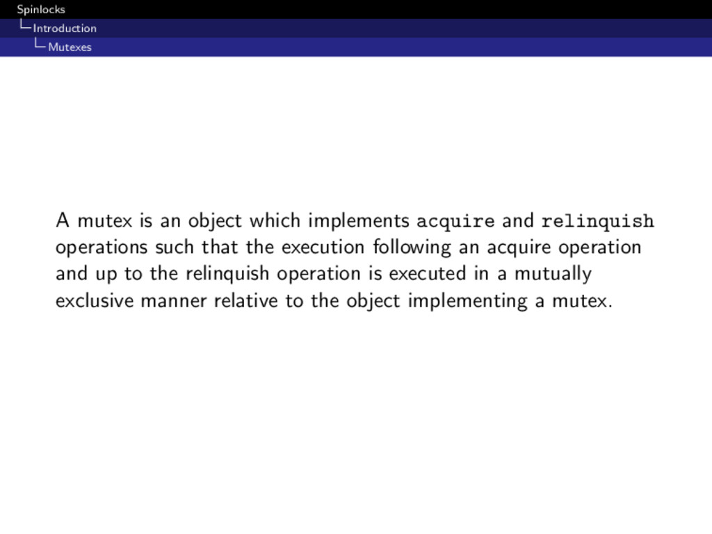 Spinlocks Introduction Mutexes A mutex is an ob...