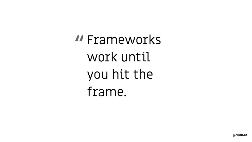 "Frameworks work until you hit the frame. "" @duffl..."