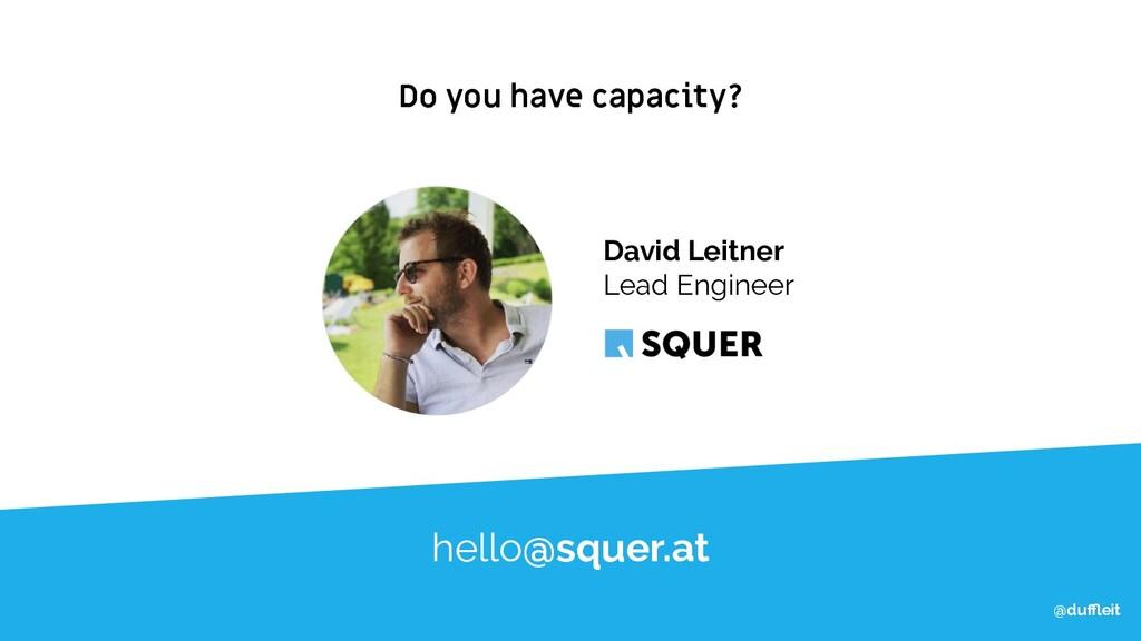 @duffleit Do you have capacity? @duffleit hello@squ...