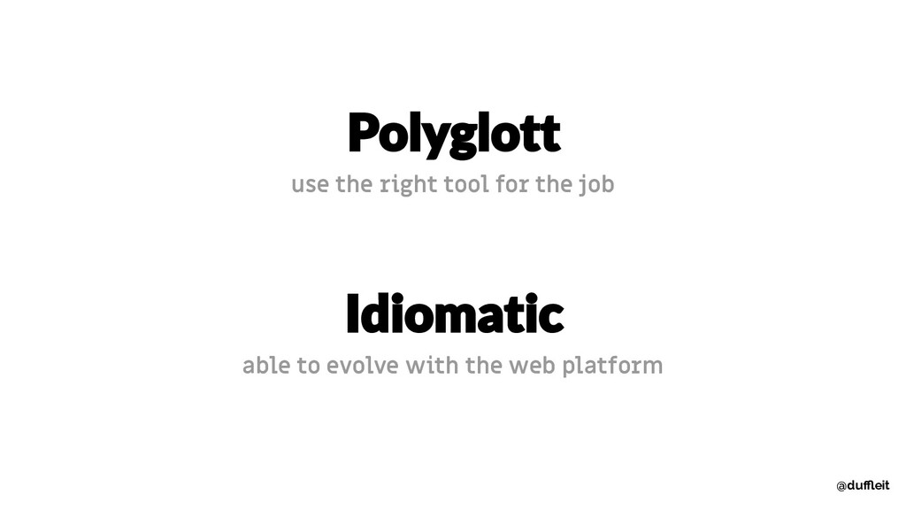 use the right tool for the job able to evolve w...