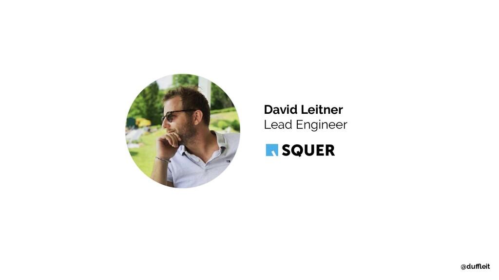 David Leitner Lead Engineer @duffleit