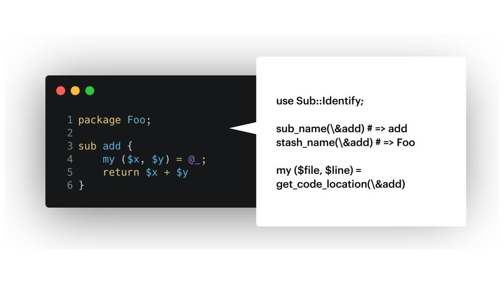 use Sub::Identify; sub_name(\&add) # => add sta...