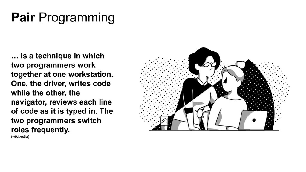 Pair Programming … is a technique in which two ...