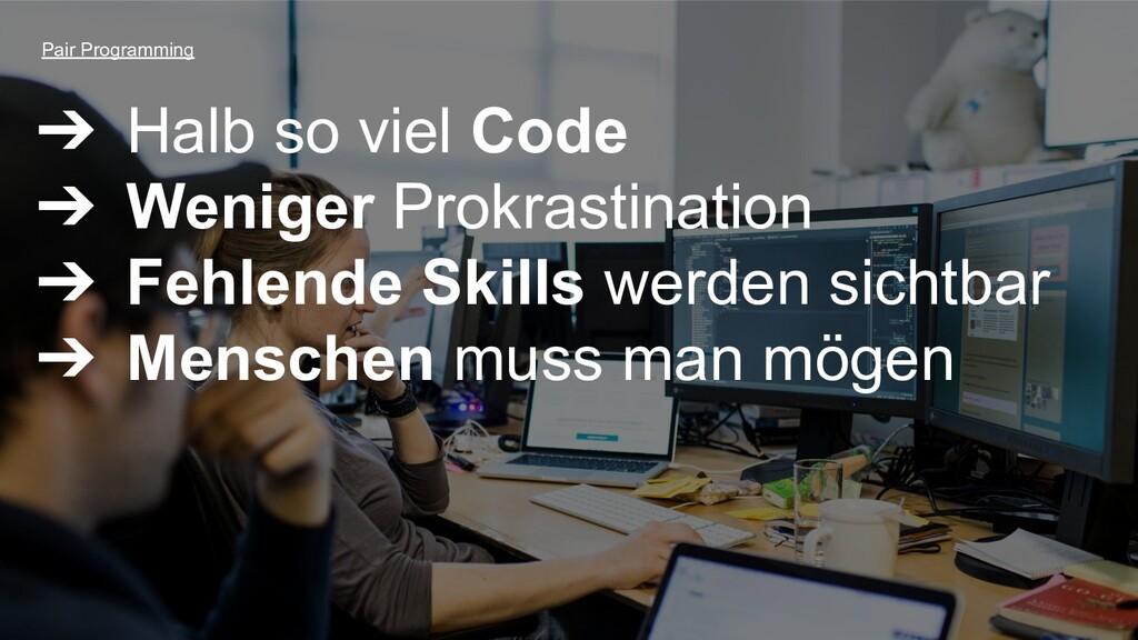 ➔ Halb so viel Code ➔ Weniger Prokrastination ➔...