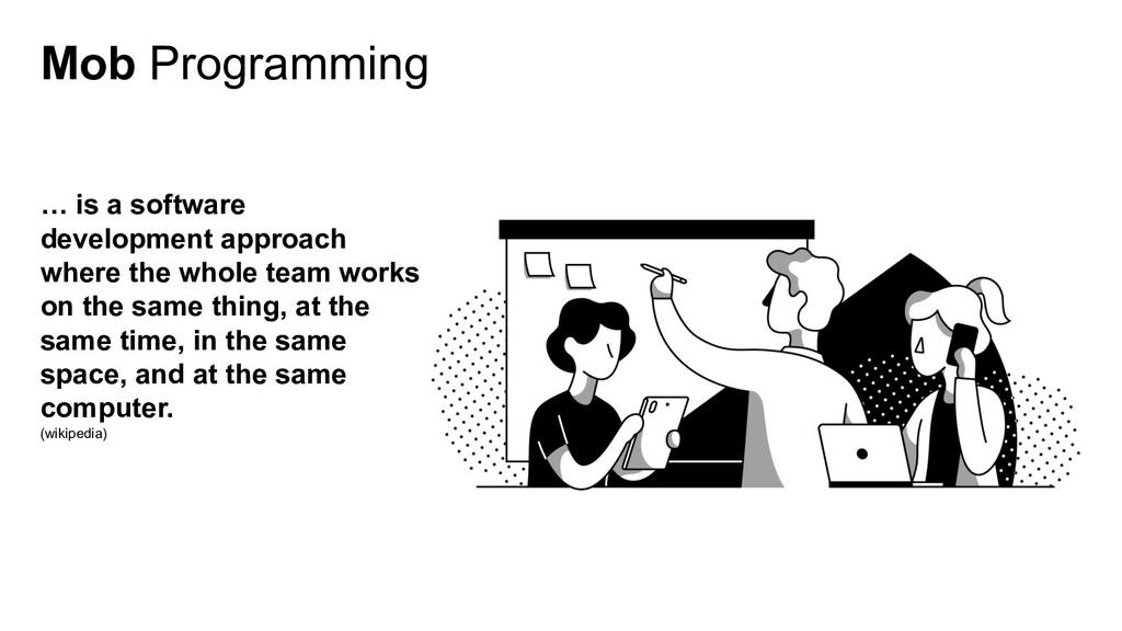 Mob Programming … is a software development app...