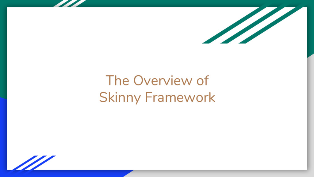 The Overview of Skinny Framework