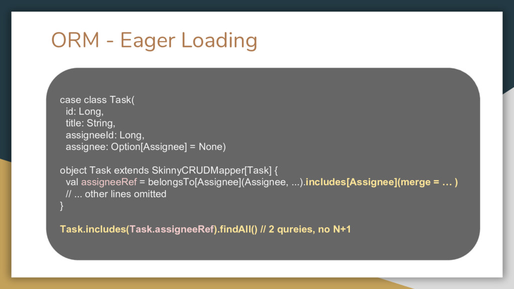 ORM - Eager Loading case class Task( id: Long, ...