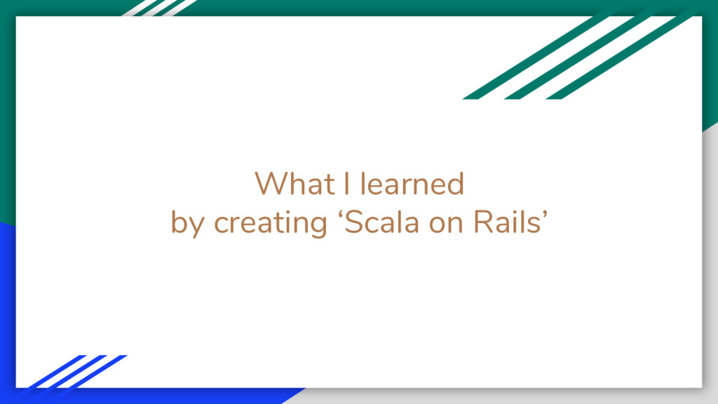 What I learned by creating 'Scala on Rails'