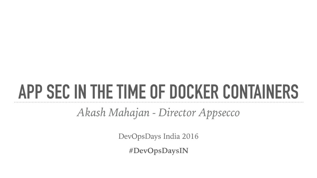 APP SEC IN THE TIME OF DOCKER CONTAINERS Akash ...
