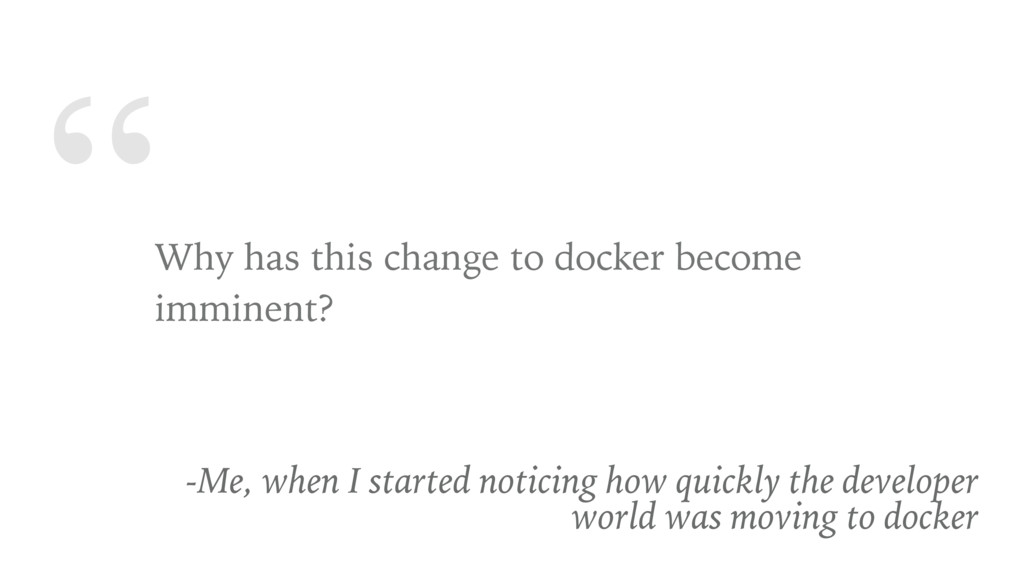 """ Why has this change to docker become imminent..."