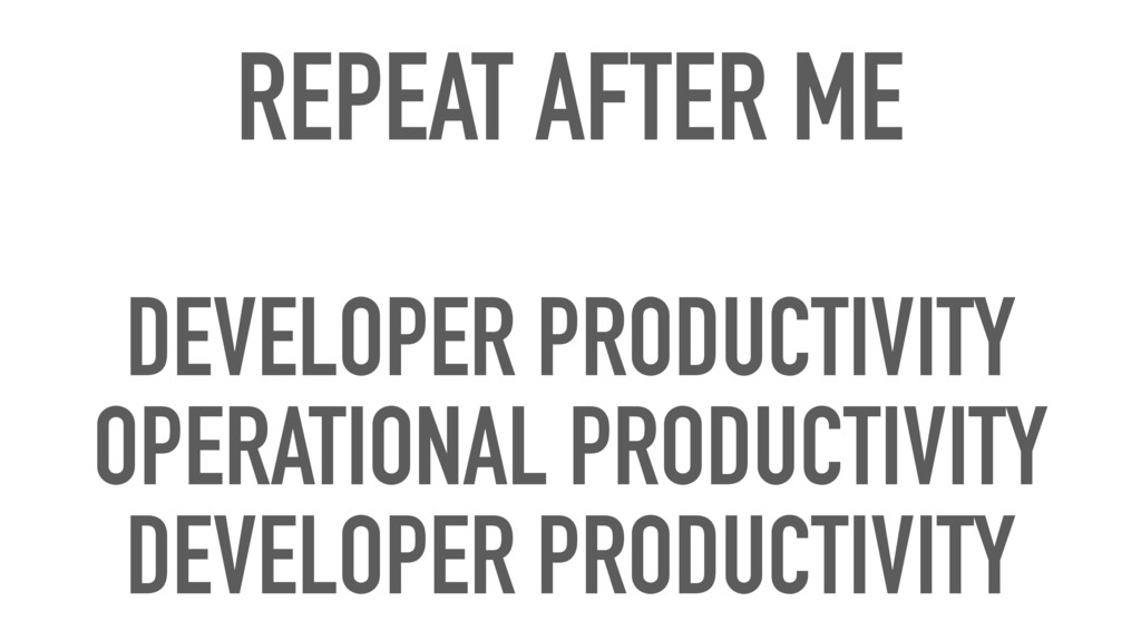 REPEAT AFTER ME DEVELOPER PRODUCTIVITY OPERATIO...