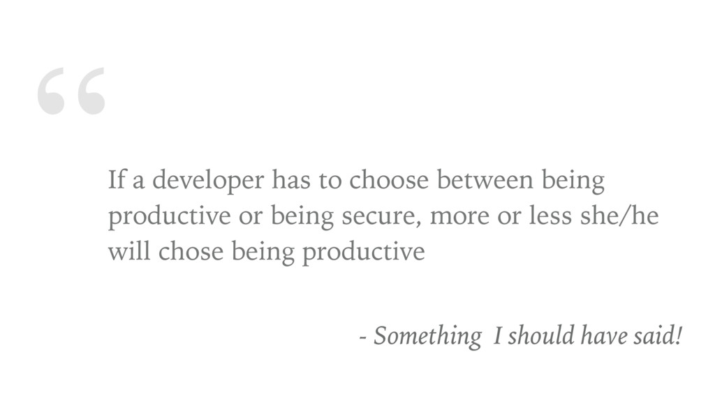 """ If a developer has to choose between being pr..."