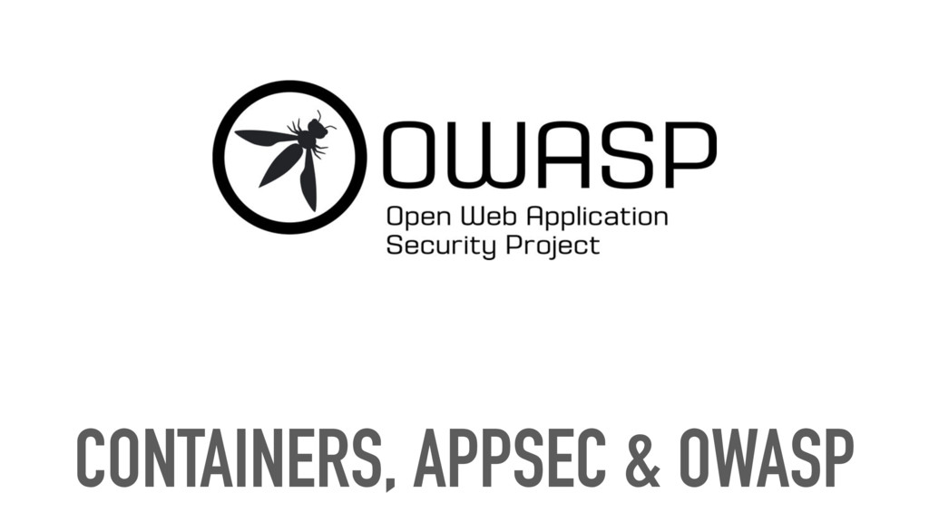 CONTAINERS, APPSEC & OWASP