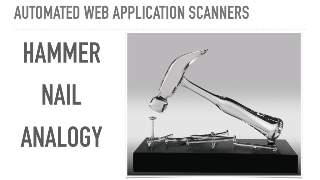 AUTOMATED WEB APPLICATION SCANNERS NAIL HAMMER ...