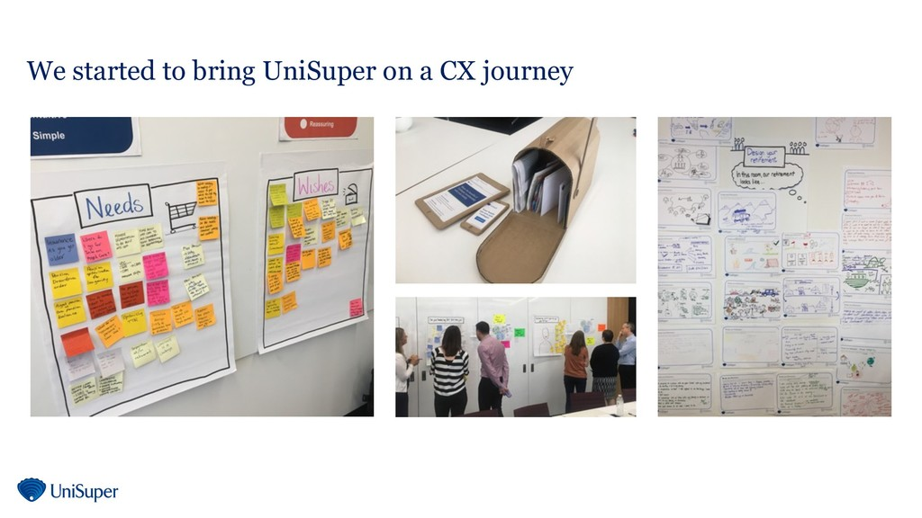 We started to bring UniSuper on a CX journey