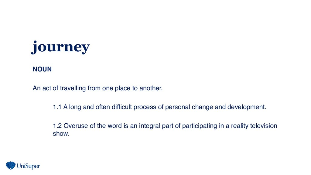 journey NOUN An act of travelling from one plac...