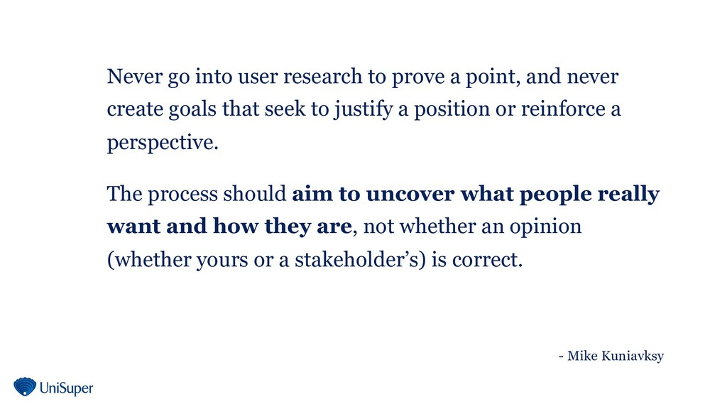 Never go into user research to prove a point, a...