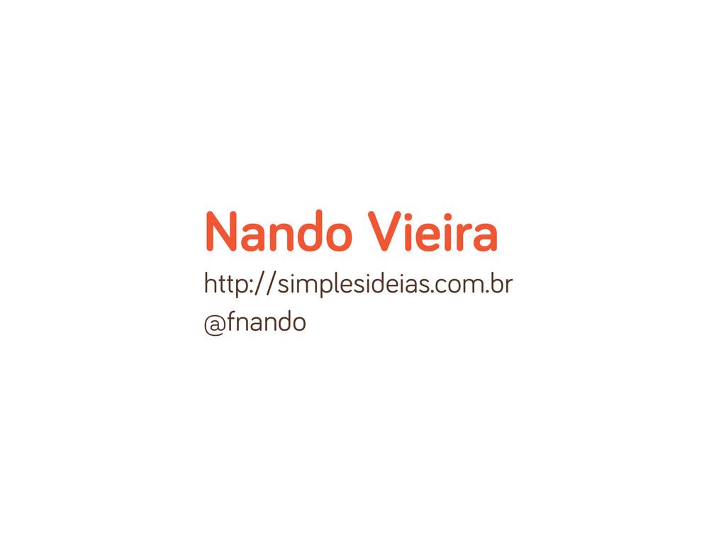 Nando Vieira http://simplesideias.com.br @fnando