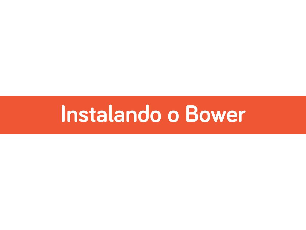 Instalando o Bower