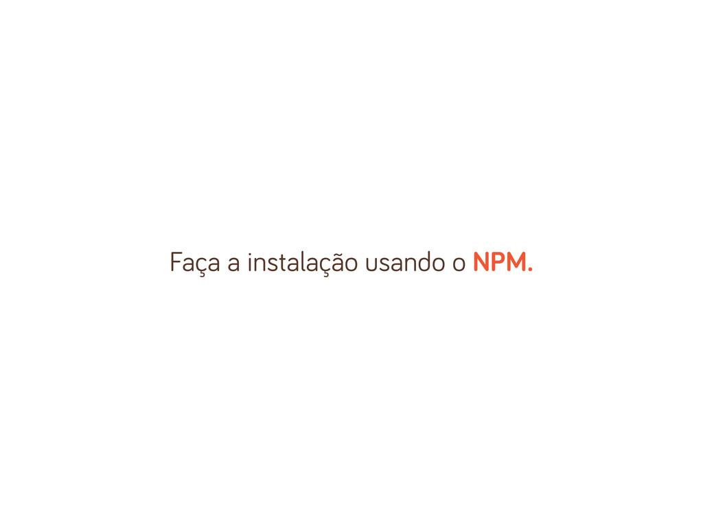 Faça a instalação usando o NPM.