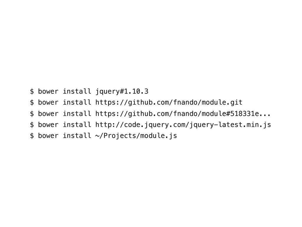 $ bower install jquery#1.10.3 $ bower install h...