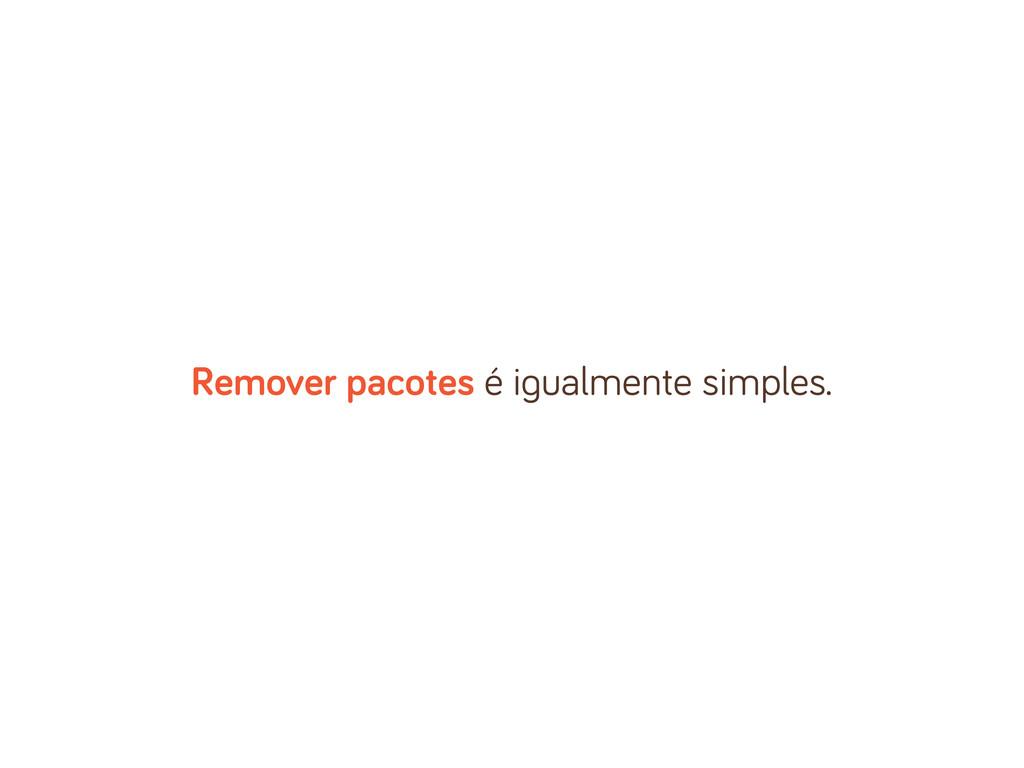 Remover pacotes é i ualmente simples.