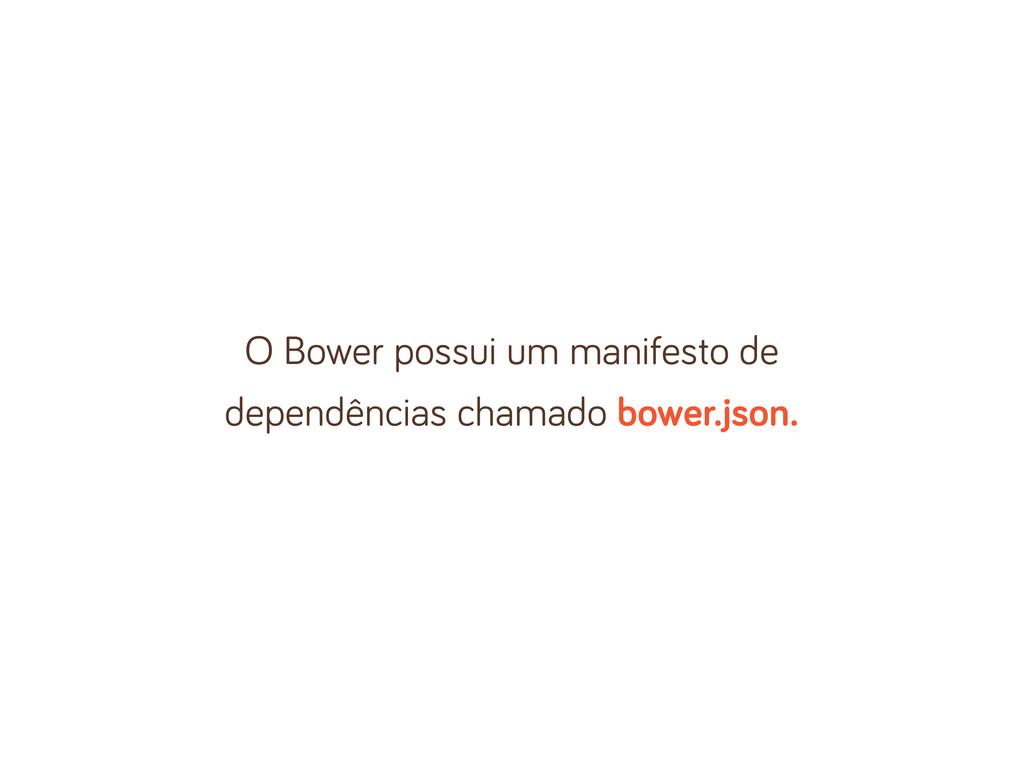 O Bower possui um manifesto de dependências cha...