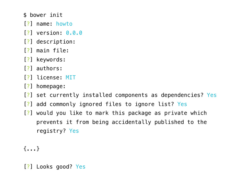 $ bower init [?] name: howto [?] version: 0.0.0...