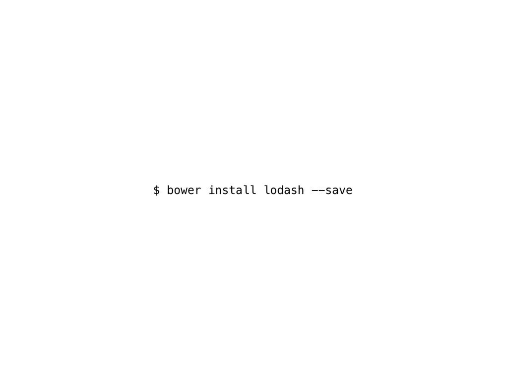 $ bower install lodash --save