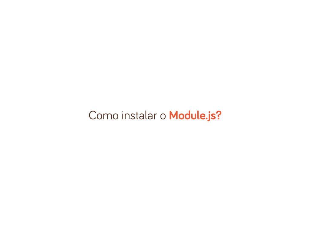 Como instalar o Module.js?