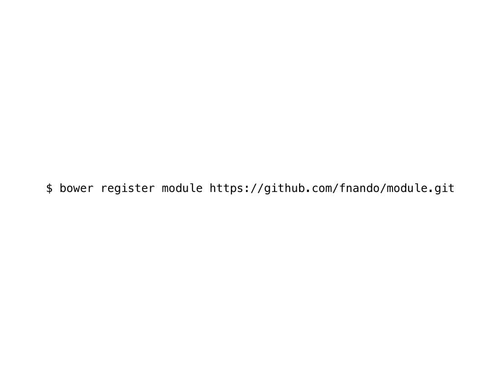 $ bower register module https://github.com/fnan...