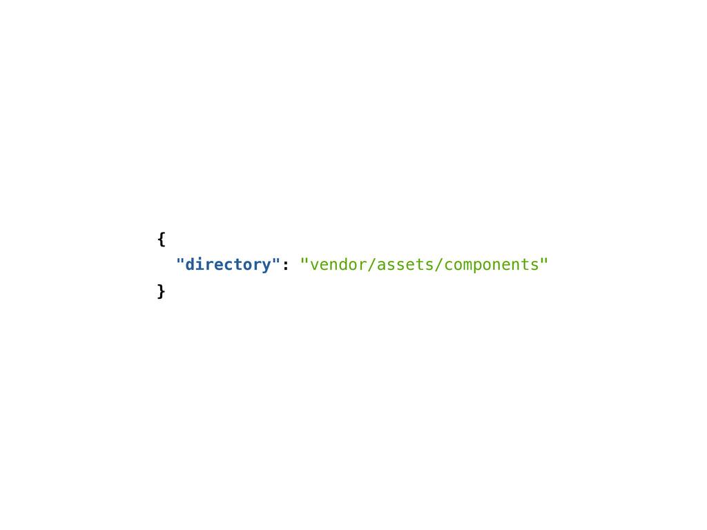 """{ """"directory"""": """"vendor/assets/components"""" }"""