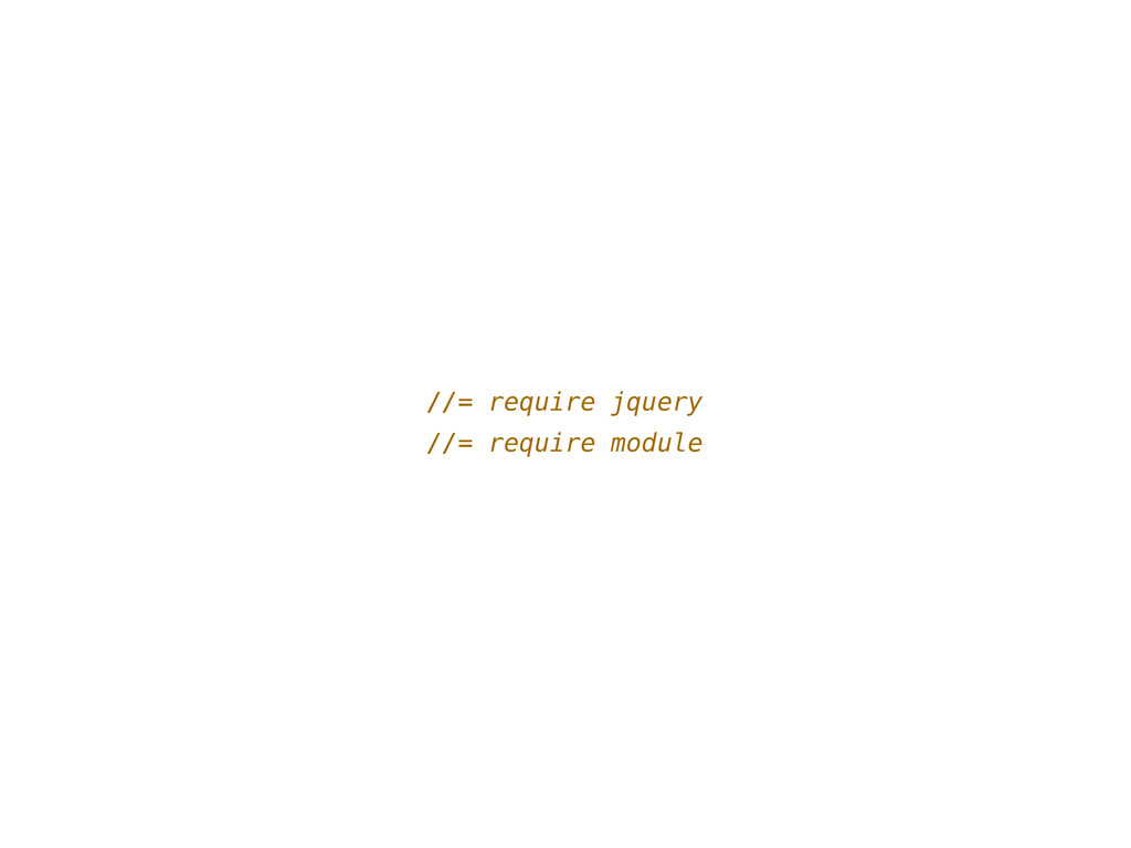 //= require jquery //= require module