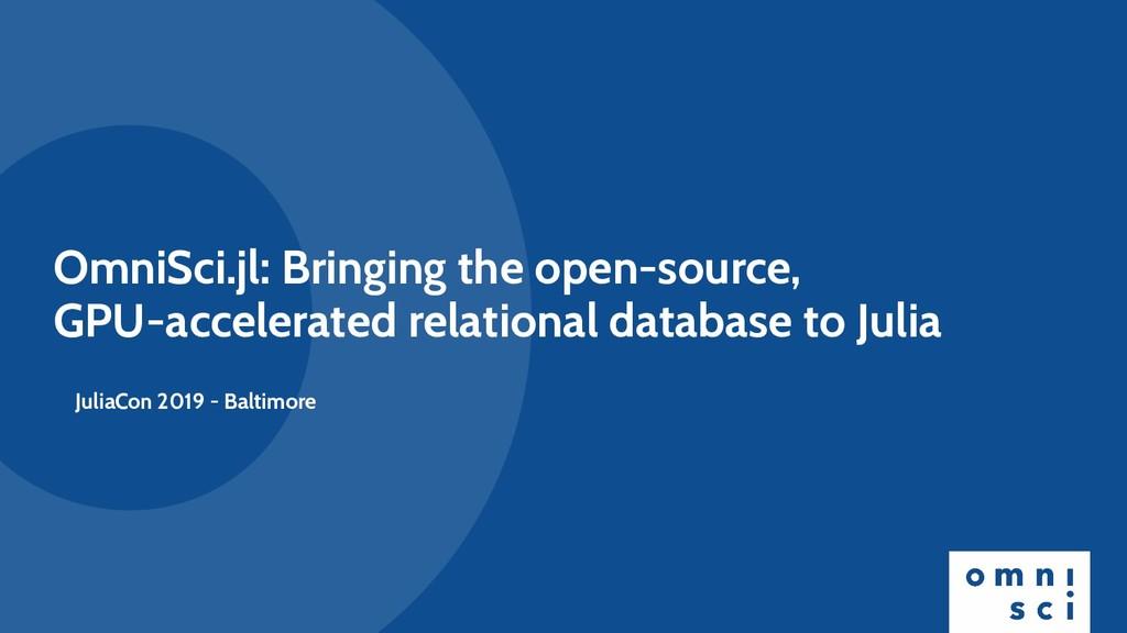OmniSci.jl: Bringing the open-source, GPU-accel...