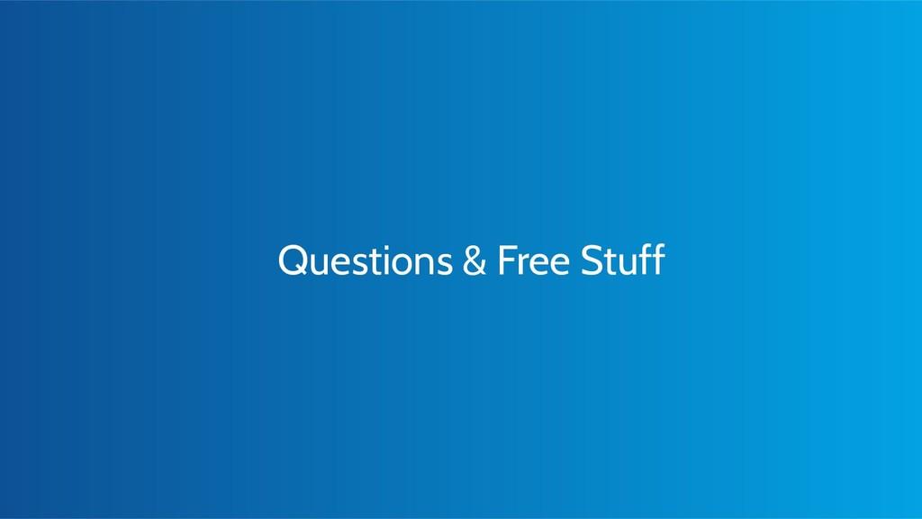 Questions & Free Stuff