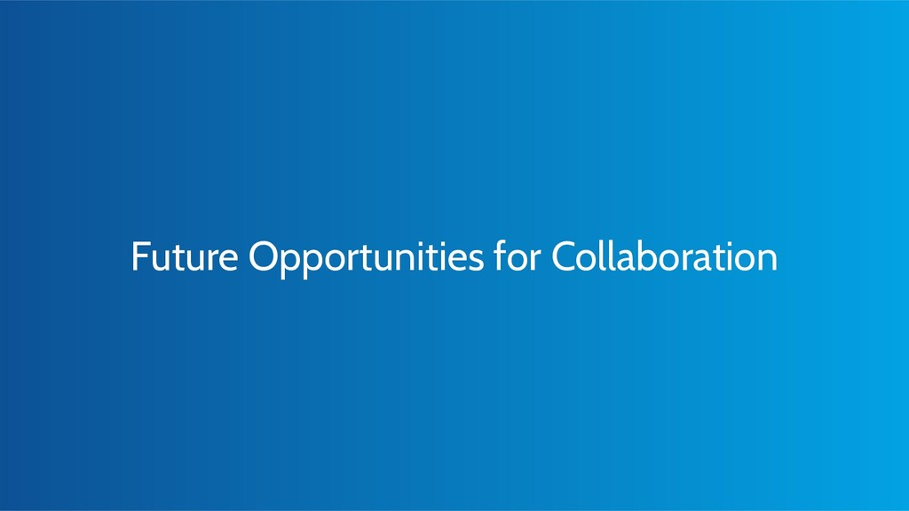 Future Opportunities for Collaboration