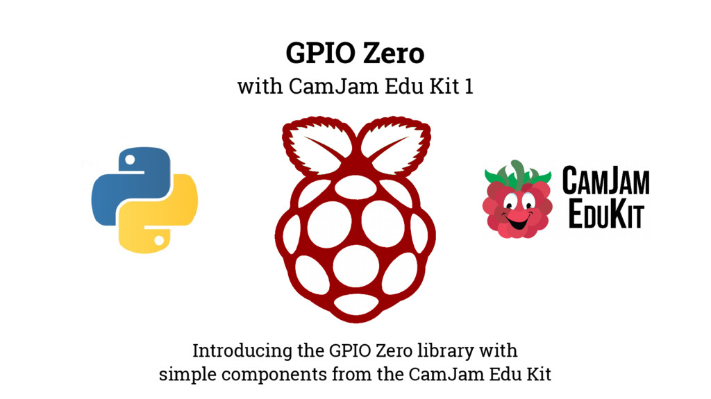 GPIO Zero with CamJam Edu Kit 1 Introducing the...