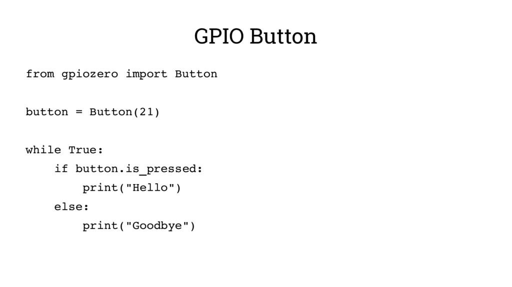 GPIO Button from gpiozero import Button button ...