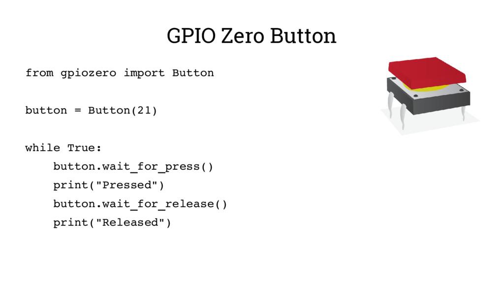 GPIO Zero Button from gpiozero import Button bu...