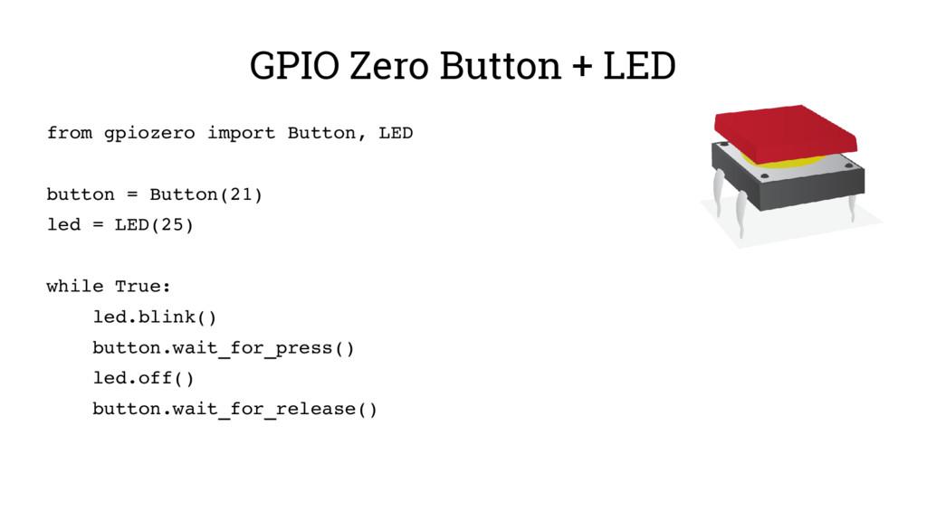 GPIO Zero Button + LED from gpiozero import But...