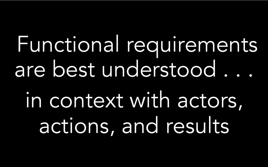 Functional requirements are best understood . ....