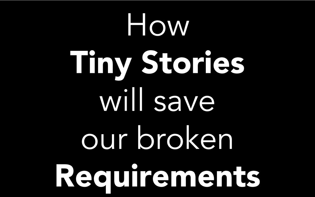 How Tiny Stories will save our broken Requireme...